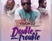 Double Trouble - Vision DJ ft. King Promise & Sarkodie