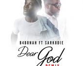 Dear God (Rmx) - B4Bonah ft. Sarkodie