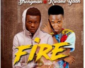 Fire - Kwame Baah ft.Strongman
