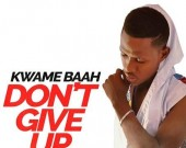 Don't Give Up - Kwame Baah