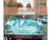 Whine - Jupitar ft Patoranking