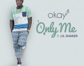 Only Me - Okay Music ft Lil Shaker
