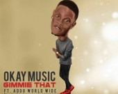 Gimme That - Okay Music ft Addo Worldwide