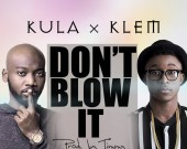 Don't Blow It - Kula ft Klem