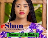 Dance With Daddy - eShun ft Kofi Bentil