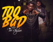 Too Bad - Koo Ntakra ft. Tee Rhyme