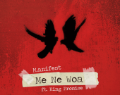 Me Ne Woa (Explicit) - M.anifest ft. King Promise