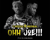 Ohh Joe - T-Wizzle ft. Medikal