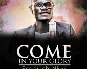 Come In Your Glory - FredRich Nkyi