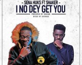 I No Dey Get You - Sena Huks ft. Shaker
