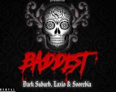 Baddest - Dark Suburb ft Soorebia