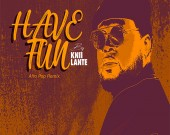Have Fun (Afro Pop Remix ) - Knii Lante