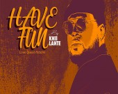 Have Fun (Love Quest Riddim) - Knii Lante