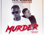 Murder - Kay Dizzle ft Article Wan