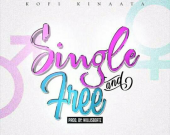 Single and Free - Kofi Kinaata