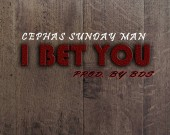 I Bet You - Cephas Sundayman
