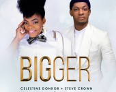 Bigger - Celestine Donkor ft Steve Crown