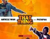 That Thing - Article Wan ft Patapaa