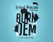 Burn Dem - Lyrical Wanzam ft Oga Chux