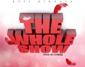 The Whole Show - Kofi Kinaata