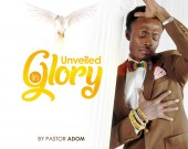 Unveiled In Glory - Pastor Adom (Digital Album)