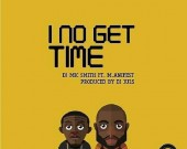 I No Get Time - DJ Mic Smith ft M.anifest