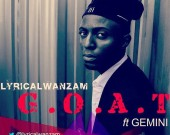 G.O.A.T - Lyrical Wanzam ft Gemini