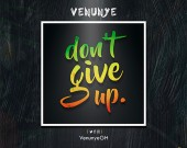 Don't Give Up - Venunye
