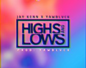 Highs and Lows - Jay Kenn ft Yaw Blvck