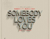Somebody Loves You - R2bees ft Burna Boy