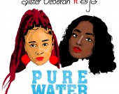 Pure Water - Sister Deborah ft Efya
