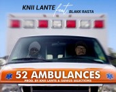 52 Ambulances - Knii Lante ft Blakk Rasta
