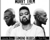Worry Them - Gambino Akuboy ft Uncle Bimz & Yun Kilz