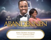 Abandennen (Strong Tower) - King George Acquah ft Eunice Cofie