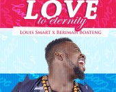 Love to Eternity - Berimah Boateng ft Louis Smart