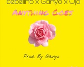 Anything Goes - Bebelino ft Ganyo & Ojo