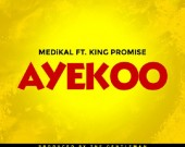 Ayekoo - Medikal ft King Promise