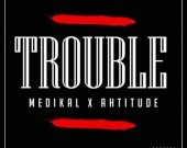 Trouble - Medikal ft Ahtitude
