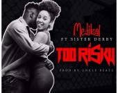 Too Risky - Medikal ft Sister Derby