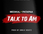 Talk To Am - Medikal ft Patapaa