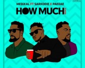 How Much (Remix) - Medikal ft Sarkodie & Omar Sterling