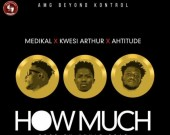 How Much - Medikal ft Kwesi Arthur & Ahtitude