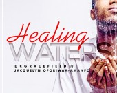 Healing Waters -  DC Gracefield ft Jacqueline Oforiwaa-Amanfo