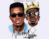 Never Again - Kofi Kinaata ft Shatta Wale