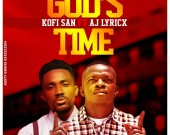 God's Time - Kofi San ft AJ Lyricx