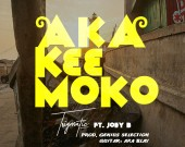 Aka K33 Moko - Trigmatic ft. Joey B