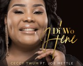 Di Wo Hene - Ceccy Twum ft. Joe Mettle