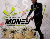 Money - Blaq Boy Jnr