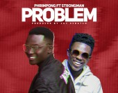 Problem - Phrimpong ft. Strongman
