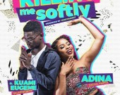 Killing Me Softly - Adina ft Kuami Eugene